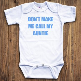 Baby Bodysuit Don/'t Make Me Call My Auntie Funny Baby Bodysuit Gift For Baby New Baby Present